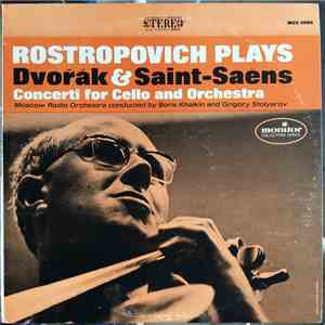 Mstislav Rostropovich Plays Dvořák & Saint-Saëns / Moscow Radio Orchestra conducted by Boris Khaikin and Grigory Stolyarov - Rostropovich Plays Dvorak & Saint-Saens / Concerti For Cello And Orchestra download mp3 flac