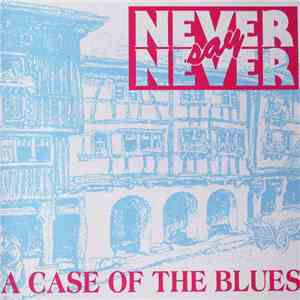 Never Say Never  - A Case Of The Blues download free